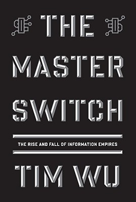 Image for The Master Switch: The Rise and Fall of Information Empires (Borzoi Books)
