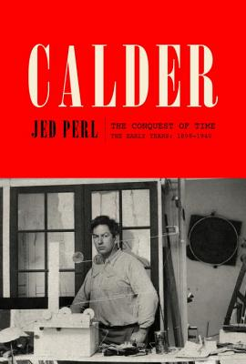 Image for Calder: The Conquest of Time: The Early Years: 1898-1940