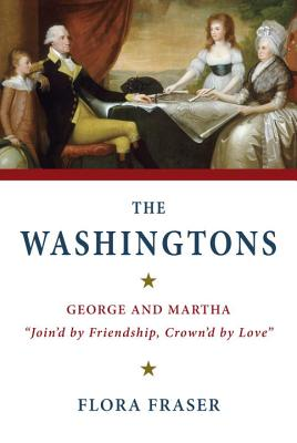 "The Washingtons: George and Martha, ""Join'd by Friendship, Crown'd by Love"", Fraser, Flora"