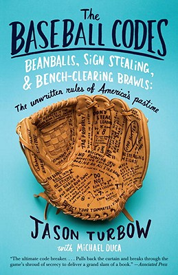 Image for The Baseball Codes: Beanballs, Sign Stealing, and Bench-Clearing Brawls: The Unwritten Rules of America's Pastime