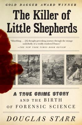 The Killer of Little Shepherds: A True Crime Story and the Birth of Forensic Science, Douglas Starr