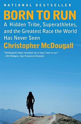 Born to Run: A Hidden Tribe, Superathletes, and the Greatest Race the World Has Never Seen (Vintage), Christopher McDougall