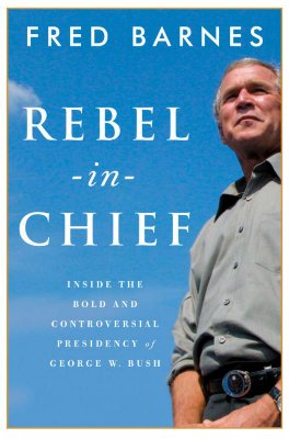 Image for Rebel-in-Chief: Inside the Bold and Controversial Presidency of George W. Bush