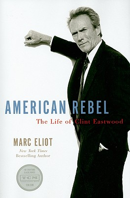 American Rebel: The Life of Clint Eastwood, Marc Eliot