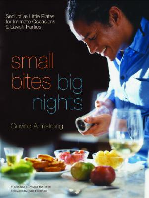 Image for Small Bites, Big Nights: Seductive Little Plates for Intimate Occasions and Lavish Parties