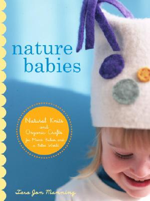 Image for Nature Babies: Natural Knits and Organic Crafts for Moms, Babies, and a Better World
