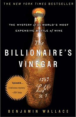 The Billionaire's Vinegar: The Mystery of the World's Most Expensive Bottle of Wine, Benjamin Wallace