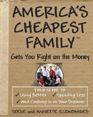 "Image for ""America's Cheapest Family Gets You Right on the Money: Your Guide to Living Better, Spending Less, and Cashing in on Your Dreams"""