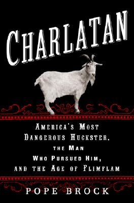 Image for Charlatan: America's Most Dangerous Huckster, the Man Who Pursued Him, and the Age of Flimflam