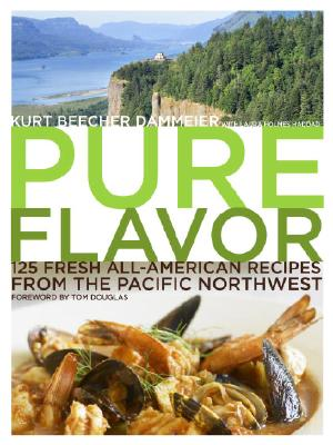 Image for PURE FLAVOR 125 FRESH ALL-AMERICAN RECIPES FROM THE PACIFIC NORTHWEST