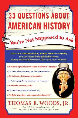 33 Questions About American History You're Not Supposed to Ask, Thomas E. Woods