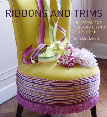 Image for Ribbons and Trims: 100 Ideas for Personalizing Your Home