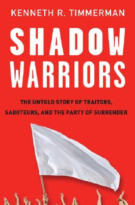 Shadow Warriors: The Untold Story of Traitors, Saboteurs, and the Party of Surrender, Timmerman, Kenneth R.