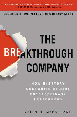 Image for The Breakthrough Company: How Everyday Companies Become Extraordinary Performers