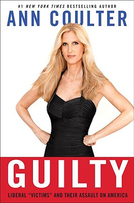 """Guilty: Liberal """"Victims"""" and Their Assault on America, Coulter, Ann"""