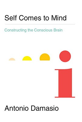 Image for Self Comes to Mind: Constructing the Conscious Brain