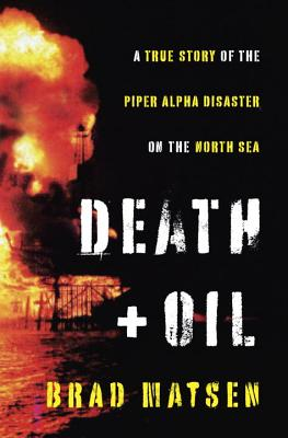 Image for Death and Oil: A True Story of the Piper Alpha Disaster on the North Sea