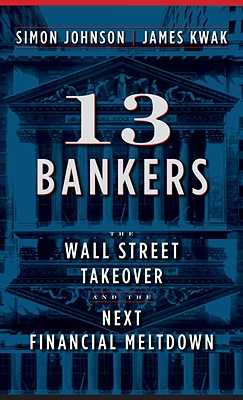 Image for 13 Bankers: The Wall Street Takeover and the Next Financial Meltdown