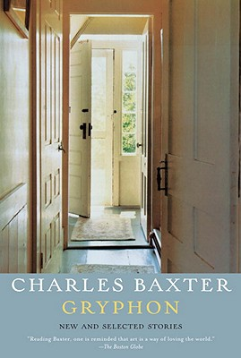 Gryphon: New and Selected Stories, Charles Baxter