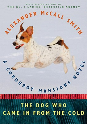 DOG WHO CAME IN FROM THE COLD : A CORDUR, ALEXANDER McCALL SMITH