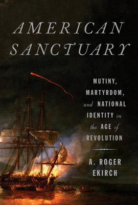 Image for American Sanctuary: Mutiny, Martyrdom, and National Identity in the Age of Revolution