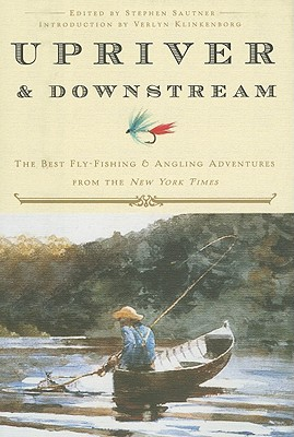 UPRIVER AND DOWNSTREAM : THE BEST FLY-FI, STEPHEN SAUTNER