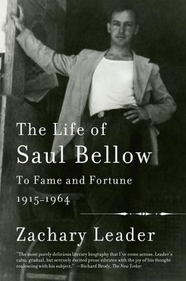 Image for The Life of Saul Bellow, Volume 1: To Fame and Fortune, 1915-1964