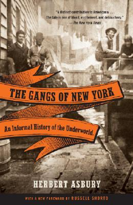 Image for GANGS OF NEW YORK, THE AN INFORMAL HISTORY OF THE UNDERWORLD