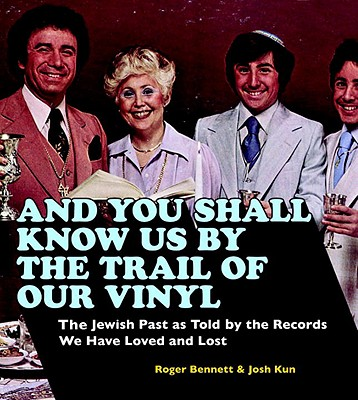 Image for And You Shall Know Us by the Trail of Our Vinyl:The Jewish Past as Told by the Records We Have Loved