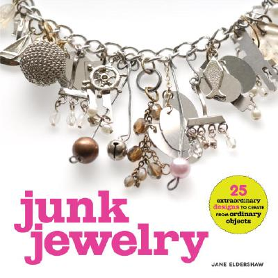 Image for Junk Jewelry: 25 Extraordinary Designs to Create from Ordinary Objects