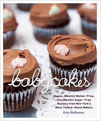 Image for BabyCakes: Vegan, (Mostly) Gluten-Free, and (Mostly) Sugar-Free Recipes from New York's Most Talked-About Bakery