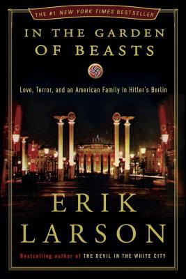 Image for IN THE GARDEN OF BEASTS  Love, Terror, and an American Family in Hitler's Berlin