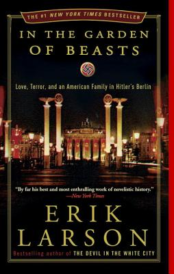 IN THE GARDEN OF BEASTS: LOVE, TERROR, AND AN AMERICAN FAMILY IN HITLER'S BERLIN, LARSON, ERIK