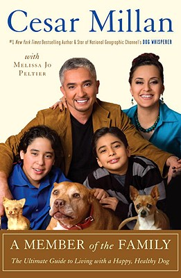 A Member of the Family: The Ultimate Guide to Living with a Happy, Healthy Dog, Millan, Cesar