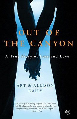 OUT OF THE CANYON : A TRUE STORY OF LOSS, ART/ DAILY  A DAILY