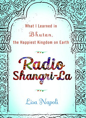 Image for Radio Shangri-La What I Learned on My Accidental Journey to the Happiest Kingdom on Earth