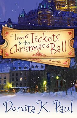 Two Tickets to the Christmas Ball: A Novella, Donita K. Paul