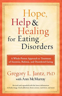 Image for Hope, Help, and Healing for Eating Disorders: A Whole-Person Approach to Treatment of Anorexia, Bulimia, and Disordered Eating