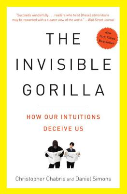 The Invisible Gorilla: How Our Intuitions Deceive Us, Christopher Chabris, Daniel Simons