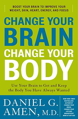 Image for CHANGE YOUR BRAIN, CHANGE YOUR BODY USE YOUR BRAIN TO GET & KEEP THE BODY YOU HAVE ALWAYS WANTED