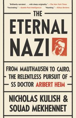 Image for The Eternal Nazi: From Mauthausen to Cairo, the Relentless Pursuit of SS Doctor Aribert Heim