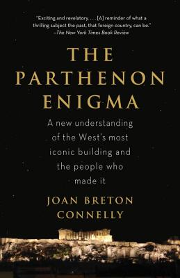 The Parthenon Enigma: a New Understanding of the West's Most Iconic Building and the People Who Made It., Connelly, Joan Breton