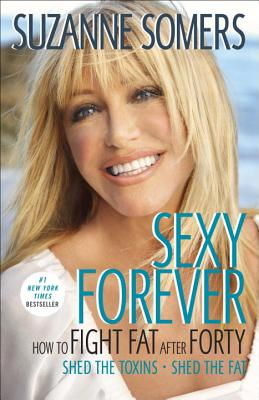 Sexy Forever: How to Fight Fat after Forty, Somers, Suzanne