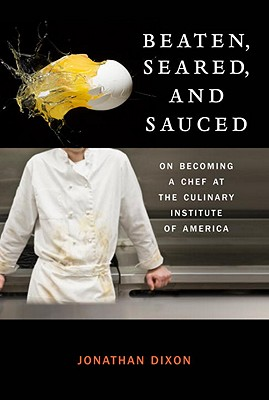 Image for Beaten, Seared, and Sauced: On Becoming a Chef at the Culinary Institute of America
