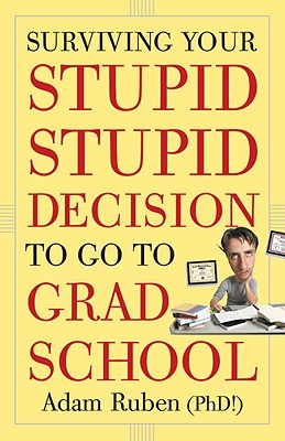 Image for Surviving Your Stupid, Stupid Decision to Go to Grad School
