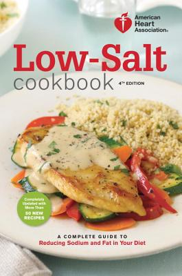Image for American Heart Association Low-Salt Cookbook, 4th Edition: A Complete Guide to Reducing Sodium and Fat in Your Diet