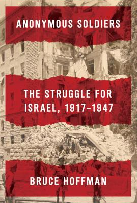 Image for Anonymous Soldiers: The Struggle for Israel, 1917-1947