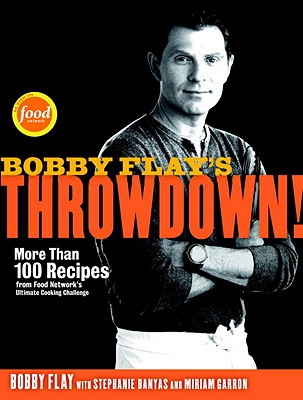 Image for Bobby Flay's Throwdown!: More Than 100 Recipes from Food Network's Ultimate Cooking Challenge