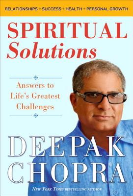 Spiritual Solutions: Answers to Life's Greatest Challenges, Deepak Chopra