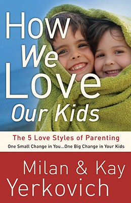 Image for How We Love Our Kids: The Five Love Styles of Parenting